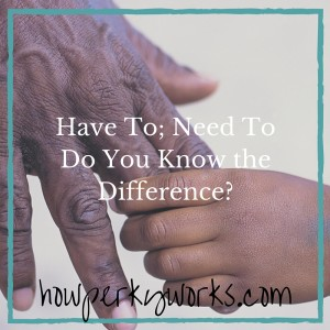 Have To; Need ToDo You Know the Difference_