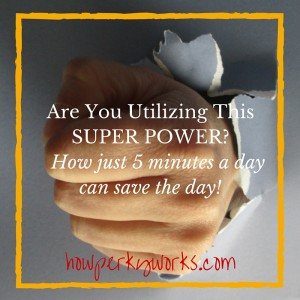 One Super Power You Don't Want to Go Without How just 5 minutes a day can save the day!