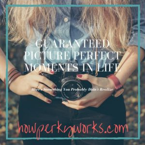 Guaranteed Picture Perfect Moments
