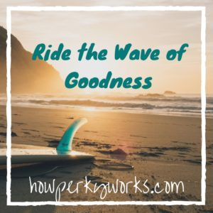 Ride the Wave of Goodness
