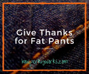 give-thanks-for-fat-pants